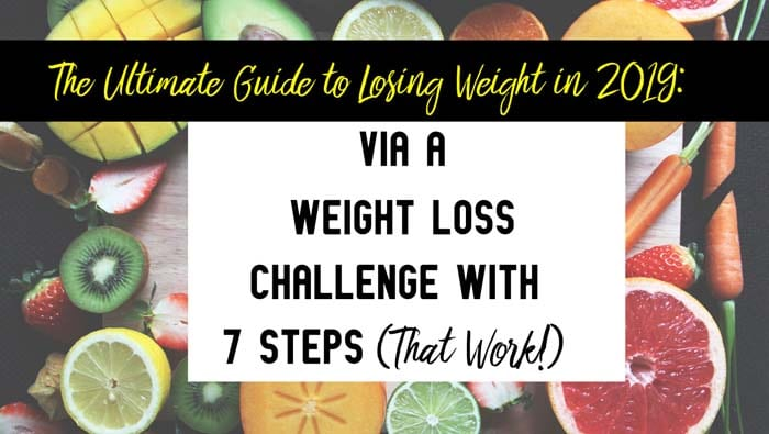 The Ultimate Guide to Losing Weight in 2019: Via a Weight Loss Challenge with 7 Steps that Work