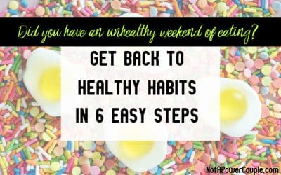 Did You Have An Unhealthy Weekend Of Eating? Get Back To Healthy Habits In 6 Easy Steps
