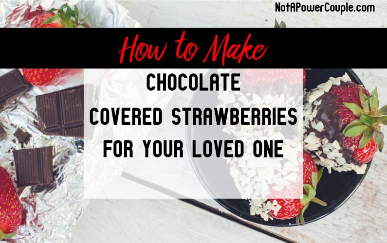 How to Make Chocolate Covered Strawberries for Your Loved One