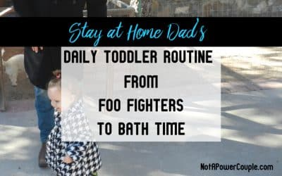 Stay at Home Dad's Daily Toddler Routine from Foo Fighters to Bath Time