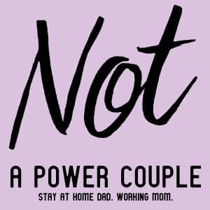 Not a Power Couple-Stay at Home Dad. Working Mom.