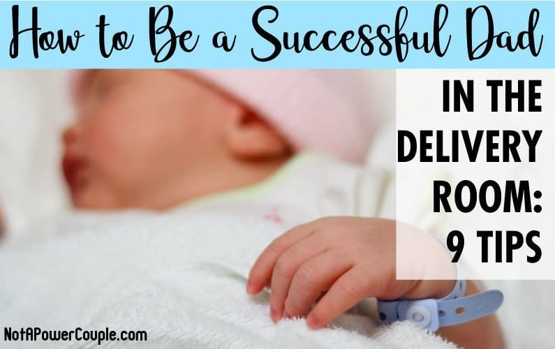 How to Be a Successful Dad in the Delivery Room: 9 Tips