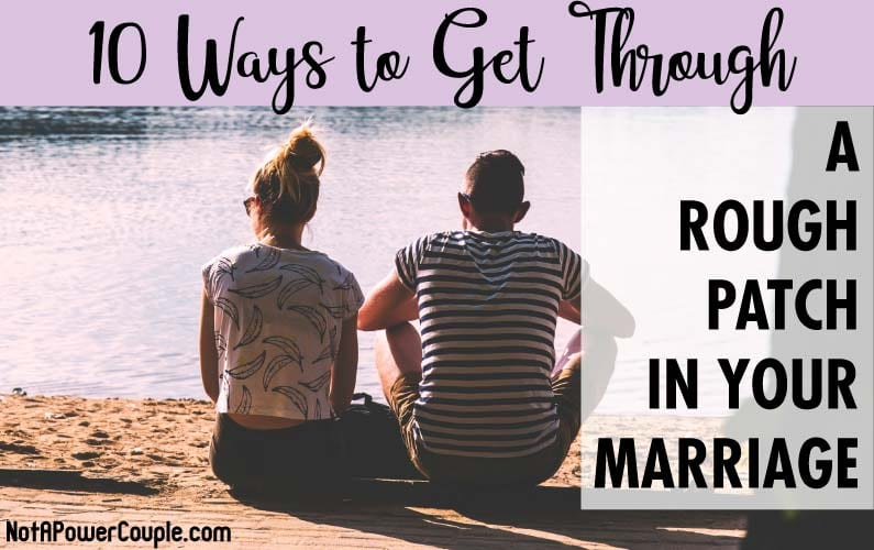 10 Ways to Get Through a Rough Patch in Your Marriage