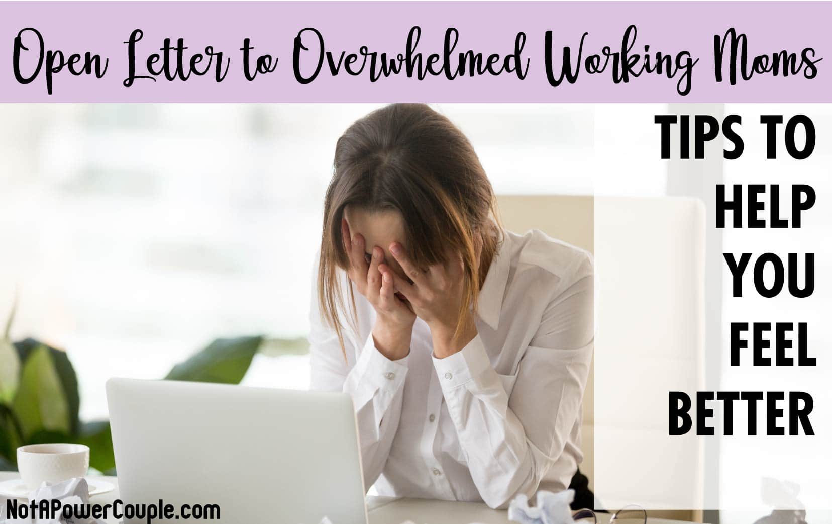 Open Letter To Overwhelmed Working Moms - Tips to Make You Feel Better