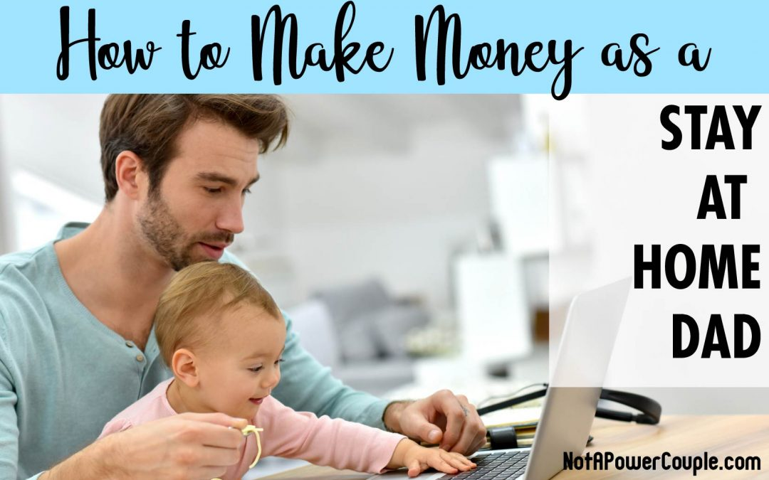 How to Make Money as a Stay at Home Dad