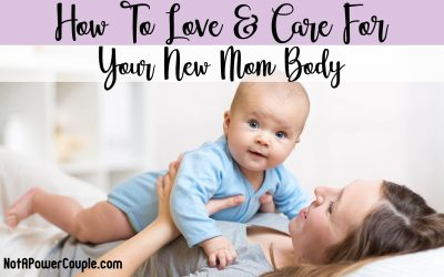 How To Love & Care For Your New Mom Body
