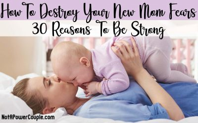 How to Destroy New Mom Fears: 30 Reasons To Be Strong