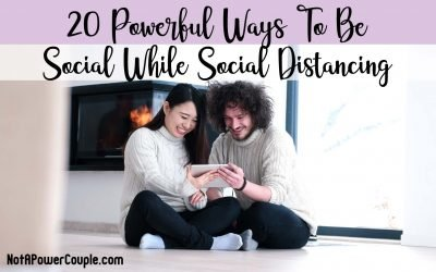 20 Powerful Ways To Be Social While Social Distancing