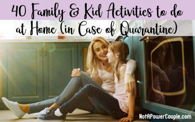 40 Family & Kid Activities to Do at Home (In Case of Quarantine)