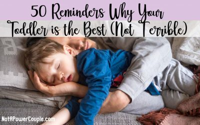 50 Reminders Why Your Toddler is the Best (Not Terrible)