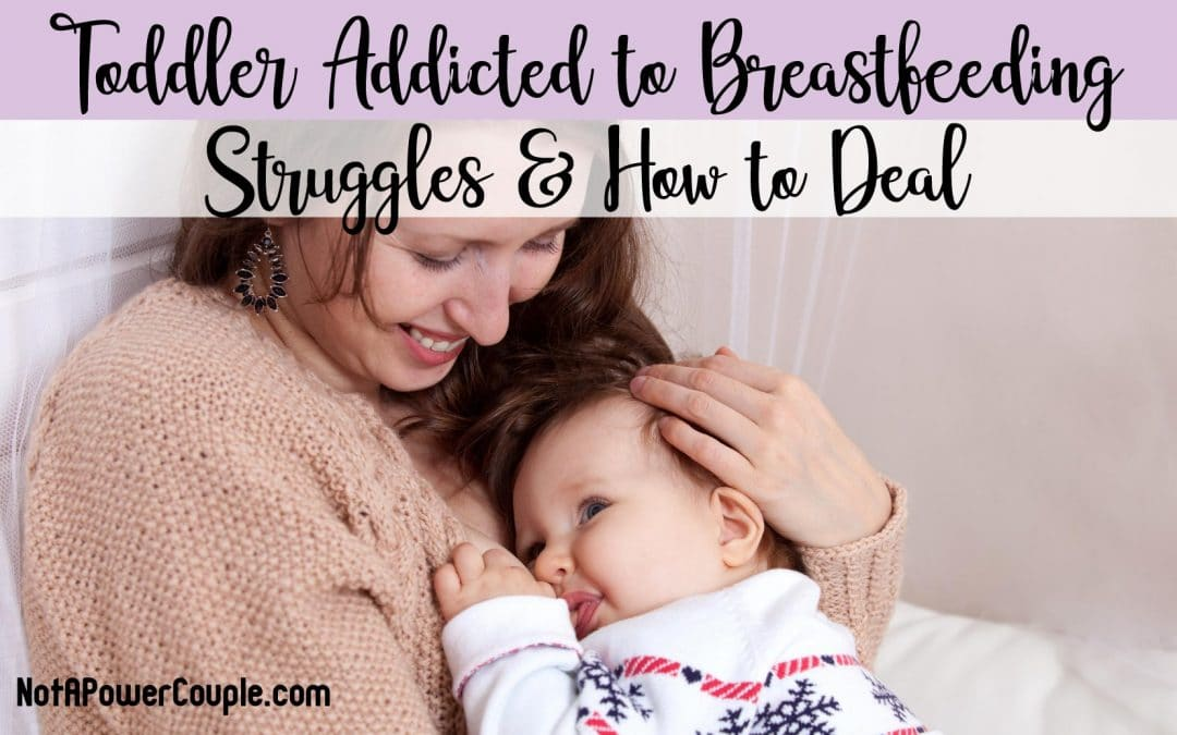 Toddler Addicted to Breastfeeding: Struggles & How to Deal