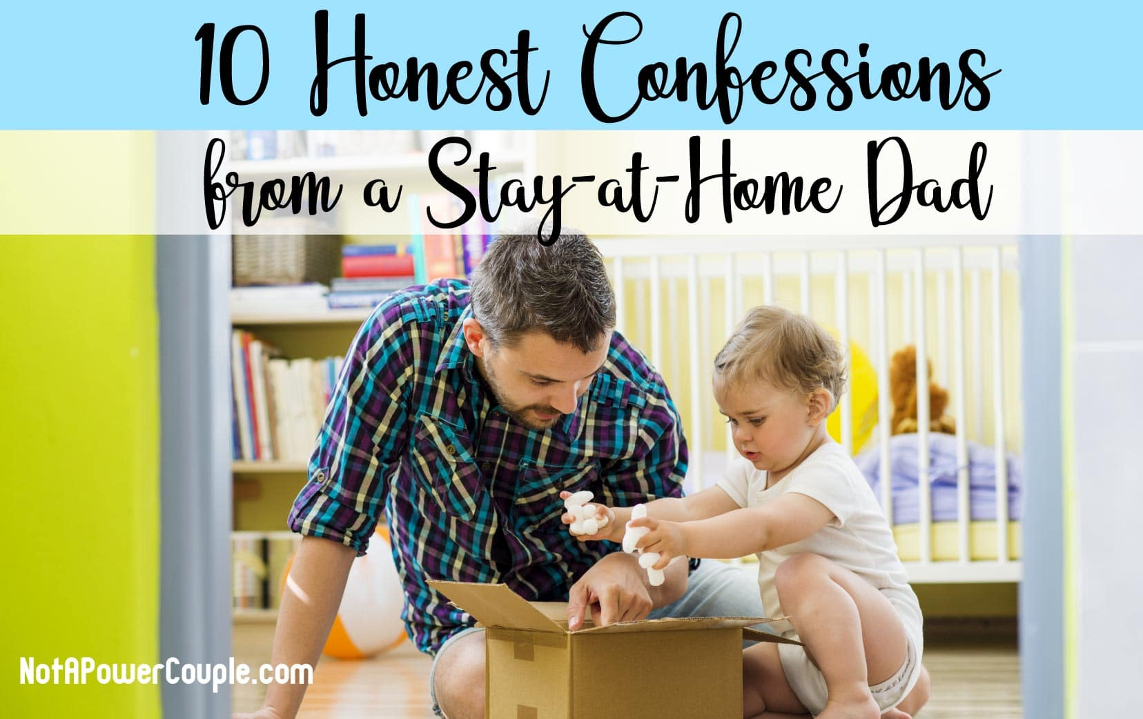 10 Honest Confessions from a Stay at Home Dad